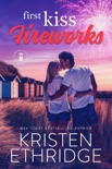 First Kiss Fireworks: A Sweet 4th of July Story of Faith, Love, and Small-Town Holidays book summary, reviews and downlod