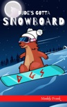 Dude's Gotta Snowboard book summary, reviews and download