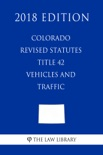 Colorado Revised Statutes - Title 42 - Vehicles and Traffic (2018 Edition) book summary, reviews and downlod