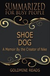 Shoe Dog - Summarized for Busy People: A Memoir By the Creator of Nike book summary, reviews and downlod