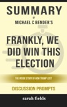 Frankly, We Did Win This Election: The Inside Story of How Trump Lost by Michael C. Bender (Discussion Prompts) book summary, reviews and downlod