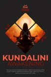 Kundalini Awakening: Discover how to Improve Intuition, Psychic Awareness, Mind Power, Psychic Abilities and Astral Travel. Take your Chakra Healing Journey starting today! book summary, reviews and download