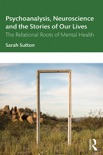 Psychoanalysis, Neuroscience and the Stories of Our Lives book summary, reviews and downlod