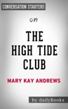 The High Tide Club: A Novel by Mary Kay Andrews: Conversation Starters book summary, reviews and downlod