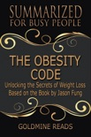 The Obesity Code - Summarized for Busy People: Unlocking the Secrets of Weight Loss: Based on the Book by Jason Fung book summary, reviews and downlod