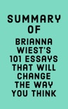 Summary of Brianna Wiest's 101 Essays That Will Change The Way You Think book summary, reviews and downlod