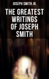 The Greatest Writings of Joseph Smith book summary, reviews and downlod