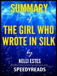 Summary of The Girl Who Wrote In Silk by Kelli Estes book summary, reviews and downlod