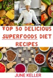 Top 50 Delicious Superfoods Diet Recipes book summary, reviews and download
