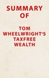 Summary of Tom Wheelwright's TaxFree Wealth book summary, reviews and downlod