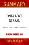 Only Love Is Real: A Story of Soulmates Reunited by Brian Weiss MD: Summary by Fireside Reads book summary, reviews and downlod