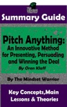Summary Guide: Pitch Anything: An Innovative Method for Presenting, Persuading and Winning the Deal: By Oren Klaff The Mindset Warrior Summary Guide book summary, reviews and downlod