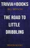 The Road to Little Dribbling: Adventures of an American in Britain by Bill Bryson (Trivia-On-Books) book summary, reviews and downlod