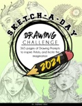 Sketch-A-Day Drawing Challenge 2021: 365 pages of Drawing Prompts to inspire Artists, and Incite the imagination book summary, reviews and download