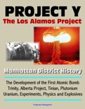 Project Y: The Los Alamos Project - Manhattan District History, The Development of the First Atomic Bomb, Trinity, Alberta Project, Tinian, Plutonium, Uranium, Experiments, Physics and Explosives book summary, reviews and downlod