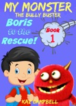 My Monster - The Bully Buster! - Book 1 - Boris To The Rescue book summary, reviews and download