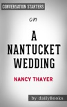A Nantucket Wedding: A Novel by Nancy Thayer: Conversation Starters book summary, reviews and downlod