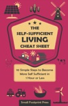 The Self-Sufficient Living Cheat Sheet: 10 Simple Steps to Become More Self-Sufficient in 1 Hour or Less book summary, reviews and download