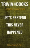 Let's Pretend This Never Happened by Jenny Lawson (Trivia-On-Books) book summary, reviews and downlod