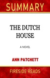The Dutch House: A Novel by Ann Patchett: Summary by Fireside Reads book summary, reviews and downlod
