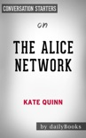 The Alice Network: A Novel by Kate Quinn: Conversation Starters book summary, reviews and downlod