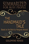 The Handmaid's Tale - Summarized for Busy People: Based on the Book by Margaret Atwood book summary, reviews and downlod