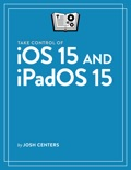 Take Control of iOS 15 and iPadOS 15 book summary, reviews and download