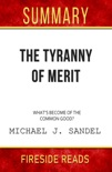The Tyranny of Merit: What's Become of the Common Good? by Michael J. Sandel: Summary by Fireside Reads book summary, reviews and downlod