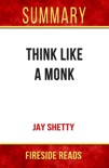 Think Like a Monk by Jay Shetty: Summary by Fireside Reads book summary, reviews and downlod