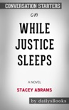 While Justice Sleeps: A Novel by Stacey Abrams: Conversation Starters book summary, reviews and downlod