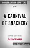 A Carnival of Snackery: Diaries (2003-2020) by David Sedaris: Conversation Starters book summary, reviews and downlod