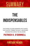 The Indispensables: The Diverse Solider-Mariners Who Shaped the Country, Formed the Navy, and Rowed Washington Across the Delaware by Patrick K. O'Donnell: Summary by Fireside Reads book summary, reviews and downlod