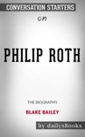 Philip Roth: The Biography by Blake Bailey: Conversation Starters book summary, reviews and downlod