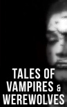 Tales of Vampires & Werewolves book summary, reviews and downlod