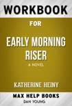 Early Morning Riser A novel by Katherine Heiny (MaxHelp Workbooks) book summary, reviews and downlod