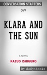 Klara and the Sun: A Novel by Kazuo Ishiguro: Conversation Starters book summary, reviews and downlod