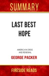 Last Best Hope: America in Crisis and Renewal by George Packer: Summary by Fireside Reads book summary, reviews and downlod