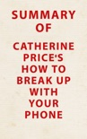 Summary of Catherine Price's How to Break Up with Your Phone book summary, reviews and downlod