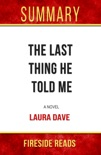 The Last Thing He Told Me: A Novel by Laura Dave: Summary by Fireside Reads book summary, reviews and downlod