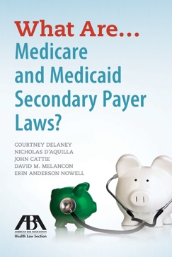 What Are...Medicare and Medicaid Secondary Payer Laws? E-Book Download