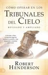 Cómo operar en los Tribunales del Cielo (revisado y ampliado) (Spanish Edition) book summary, reviews and downlod