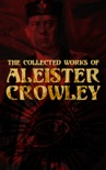 The Collected Works of Aleister Crowley book summary, reviews and download