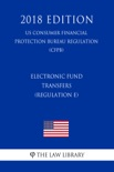 Electronic Fund Transfers (Regulation E) (US Consumer Financial Protection Bureau Regulation) (CFPB) (2018 Edition) book summary, reviews and downlod