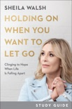 Holding On When You Want to Let Go Study Guide book summary, reviews and download