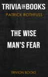 The Wise Man's Fear: Kingkiller Chronicles by Patrick Rothfuss (Trivia-On-Books) book summary, reviews and downlod