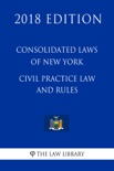 Consolidated Laws of New York - Civil Practice Law and Rules (2018 Edition) book summary, reviews and downlod