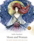 Moon and Woman: The Secret Feminine Codes and Cycles book summary, reviews and download
