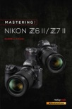 Mastering the Nikon Z6 II / Z7 II book summary, reviews and download