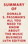 Summary of Donald S. Passman's All You Need to Know About the Music Business 10th Edition book summary, reviews and downlod