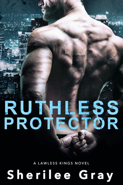 Ruthless Protector (Lawless Kings, #4) by Sherilee Gray Book Summary, Reviews and E-Book Download